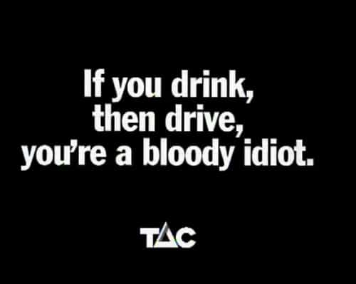 If You Drink And Drive You Re A Bloody Idiot Campaign